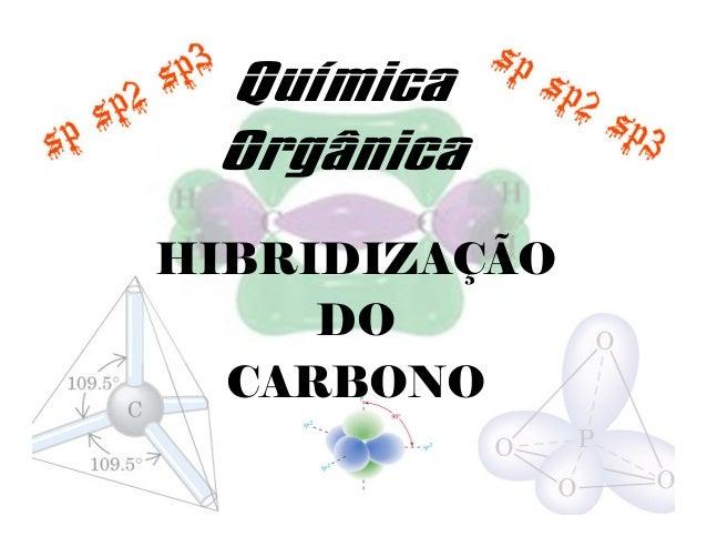 Química Orgânica HIBRIDIZAÇÃO DO CARBONO