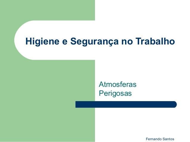 Fernando Santos Higiene e Segurança no Trabalho Atmosferas Perigosas