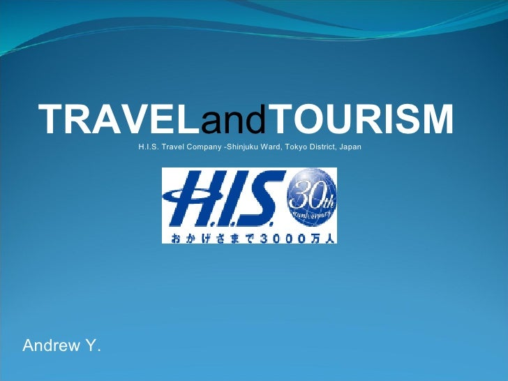 TRAVEL and TOURISM H.I.S. Travel Company -Shinjuku Ward, Tokyo District, Japan Andrew Y.