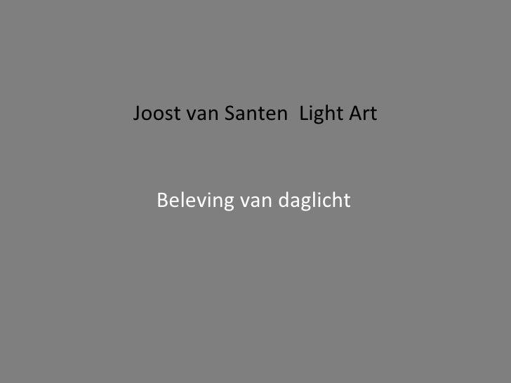 Joost van Santen  Light Art Beleving van daglicht