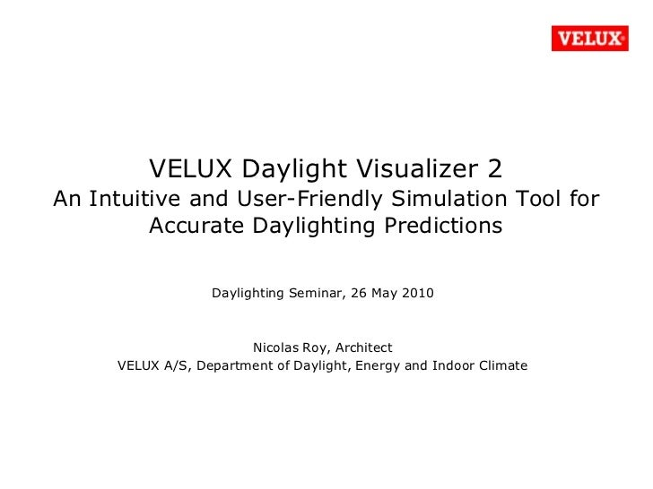 VELUX Daylight Visualizer 2 An Intuitive and User-Friendly Simulation Tool for Accurate Daylighting Predictions<br />Dayli...
