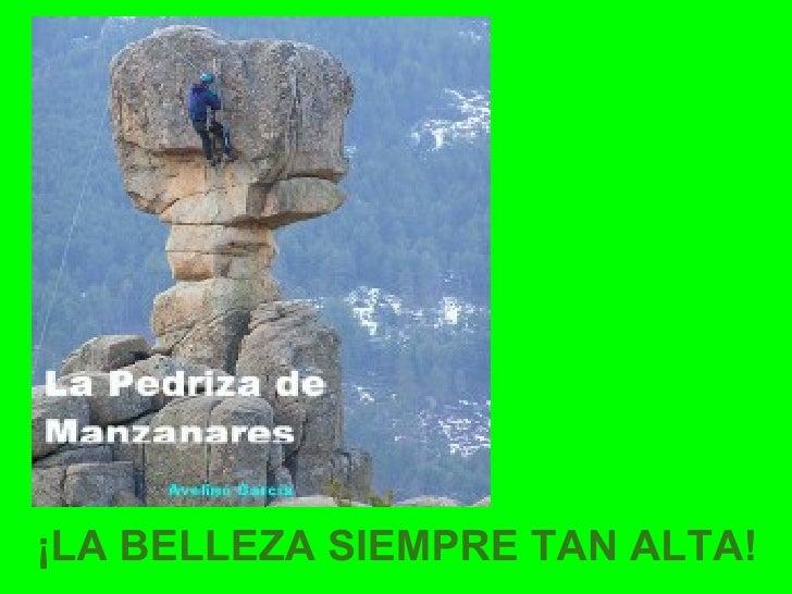 ¡LA BELLEZA SIEMPRE TAN ALTA!