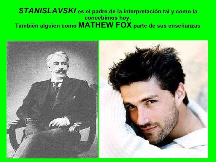 STANISLAVSKI  es el padre de la interpretación tal y como la concebimos hoy. También alguien como  MATHEW FOX  parte de su...