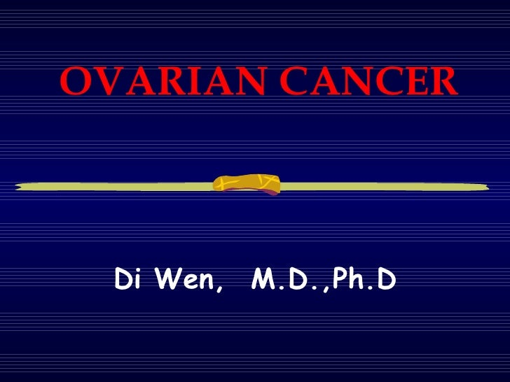 OVARIAN CANCER Di Wen,  M.D.,Ph.D