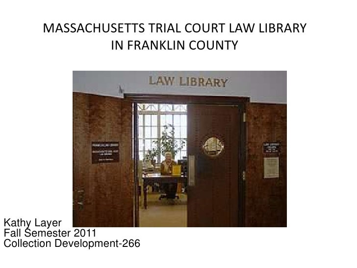 MASSACHUSETTS TRIAL COURT LAW LIBRARY               IN FRANKLIN COUNTYKathy LayerFall Semester 2011Collection Development-...