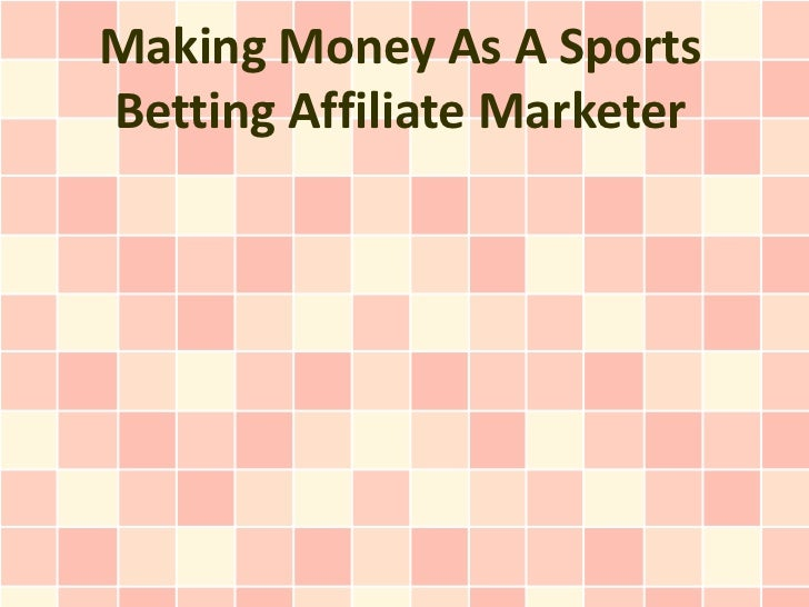 Making Money As A SportsBetting Affiliate Marketer