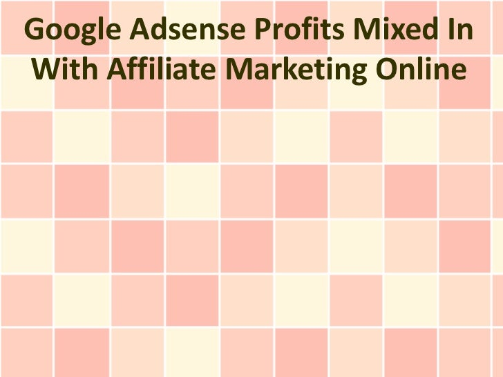 Google Adsense Profits Mixed InWith Affiliate Marketing Online