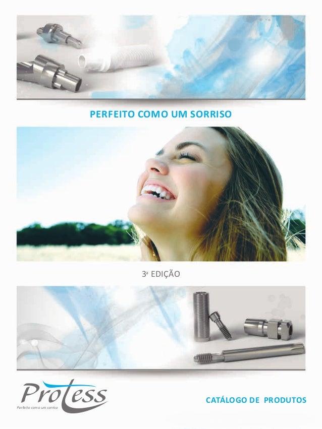 Protess. Perfeito como um sorriso. 1 Perfeito como um sorriso Perfeito como um sorriso Catálogo de Produtos 3a Edição