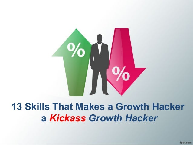 13 Skills That Makes a Growth Hacker a Kickass Growth Hacker