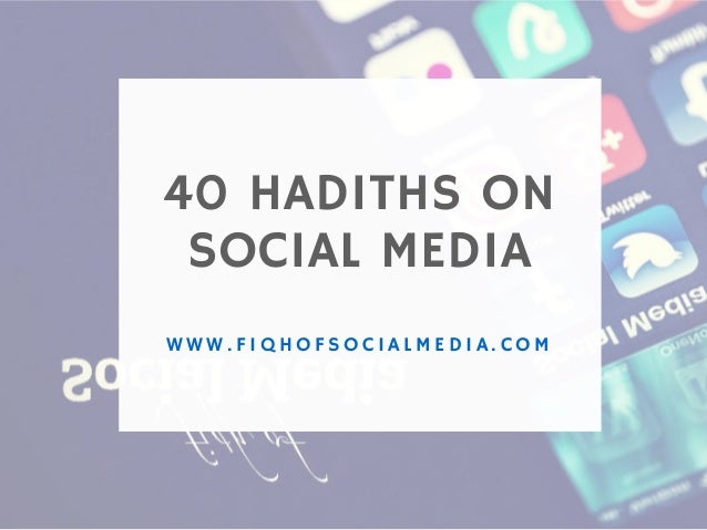 40 HADITHS ON SOCIAL MEDIA W W W . F I Q H O F S O C I A L M E D I A . C O M