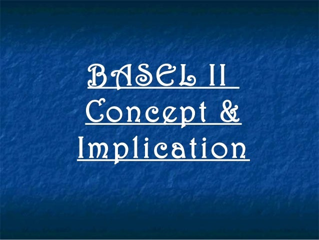 BASEL IIBASEL II Concept &Concept & ImplicationImplication