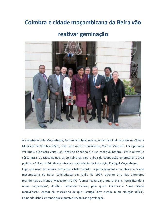 Coimbra e cidade moçambicana da Beira vão reativar geminação A embaixadora de Moçambique, Fernanda Lichale, esteve, ontem ...