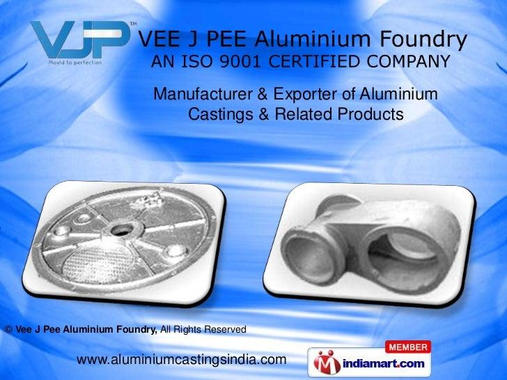 Manufacturer & Exporter of Aluminium                                 Castings & Related Products© Vee J Pee Aluminium Foun...