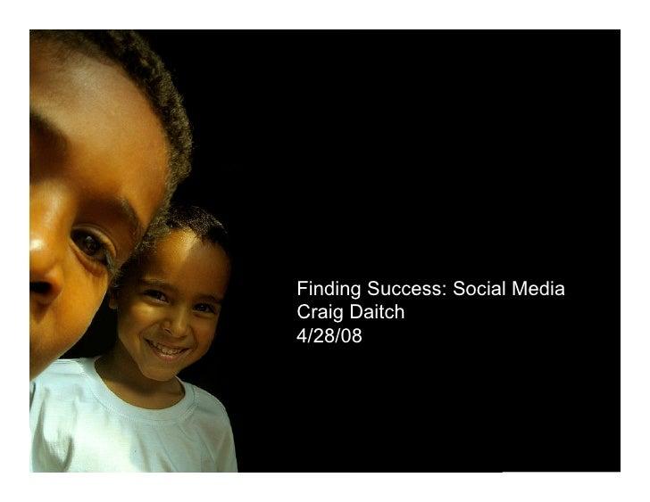 Finding Success: Social Media Craig Daitch 4/28/08