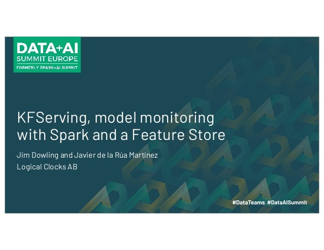 KFServing, model monitoring with Spark and a Feature Store Jim Dowling and Javier de la Rúa Martínez Logical Clocks AB