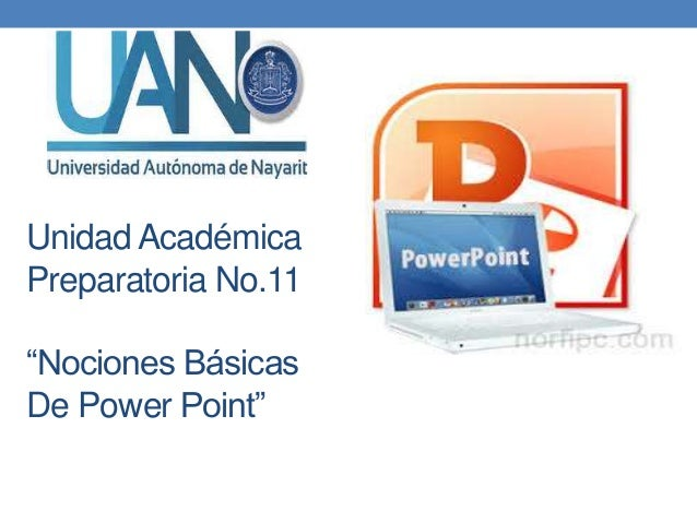 "Unidad Académica Preparatoria No.11 ""Nociones Básicas De Power Point"""