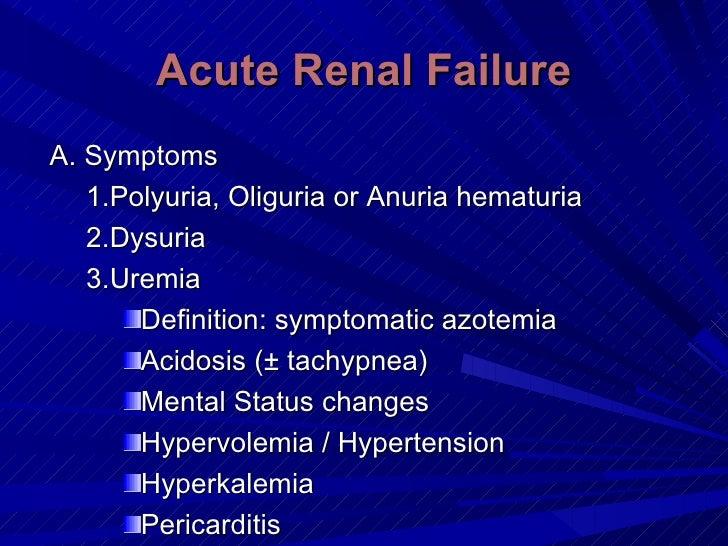 Acute Renal Failure <ul><li>A. Symptoms  </li></ul><ul><ul><li>Polyuria, Oliguria or Anuria hematuria  </li></ul></ul><ul>...