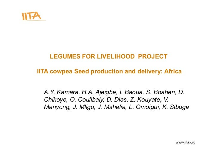 LEGUMES FOR LIVELIHOOD PROJECT  IITA cowpea Seed production and delivery: Africa     A.Y. Kamara, H.A. Ajeigbe, I. Baoua, ...