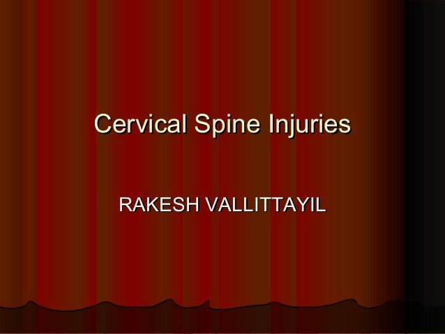Cervical Spine InjuriesCervical Spine Injuries RAKESH VALLITTAYILRAKESH VALLITTAYIL