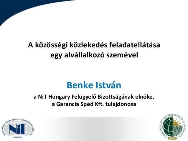 A közösségi közlekedés feladatellátása egy alvállalkozó szemével  Benke István a NiT Hungary Felügyelő Bizottságának elnök...