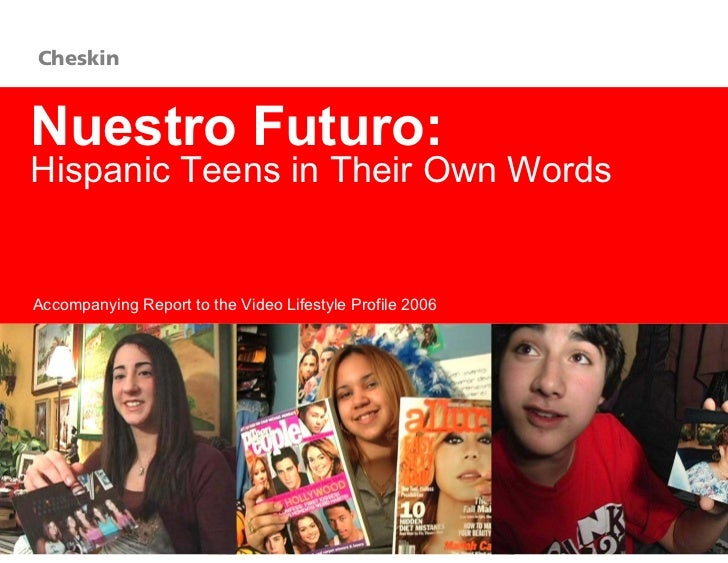 CheskinNuestro Futuro:Hispanic Teens in Their Own WordsAccompanying Report to the Video Lifestyle Profile 2006