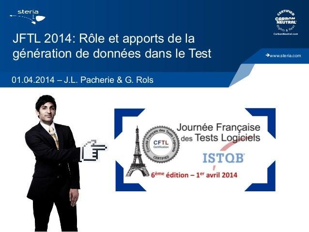 www.steria.com JFTL 2014: Rôle et apports de la génération de données dans le Test 01.04.2014 – J.L. Pacherie & G. Rols