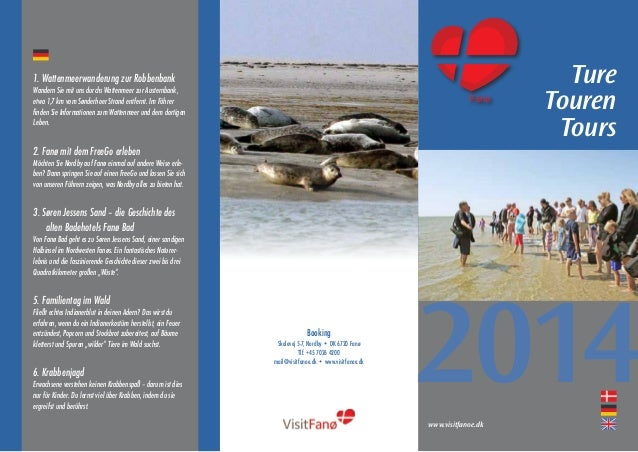 www.visitfanoe.dk 2014 Ture Touren Tours Booking Skolevej 5-7, Nordby • DK 6720 Fanø Tlf. +45 7026 4200 mail@visitfanoe.dk...