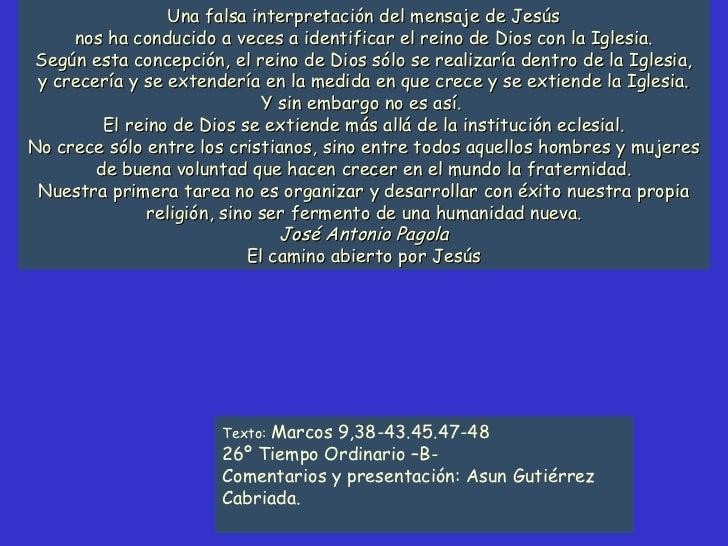 Una falsa interpretación del mensaje de Jesús     nos ha conducido a veces a identificar el reino de Dios con la Iglesia. ...