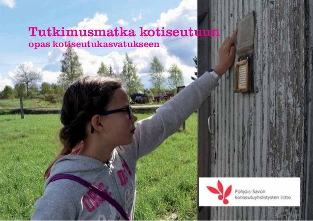 Julkaisija: Pohjois-Savon kotiseutuyhdistysten liitto ry Taitto- ja toimitustyö: Anu Alapartanen Etu- ja sisäkannen kuvat:...