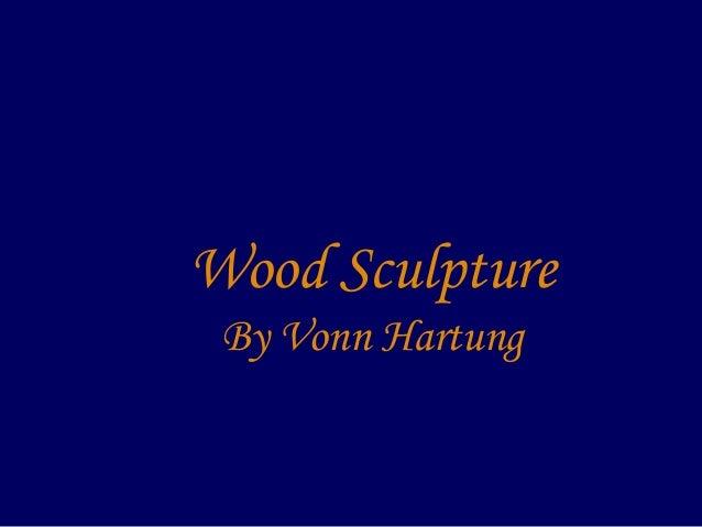 Wood Sculpture By Vonn Hartung