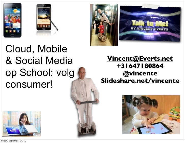 Cloud, Mobile                             Vincent@Everts.net    & Social Media              +31647180864    op School: vol...