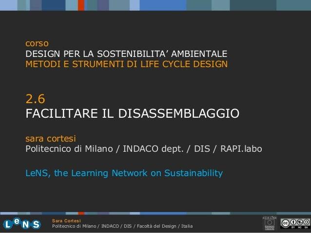 Sara Cortesi Politecnico di Milano / INDACO / DIS / Facoltà del Design / Italia 2.6 FACILITARE IL DISASSEMBLAGGIO sara cor...
