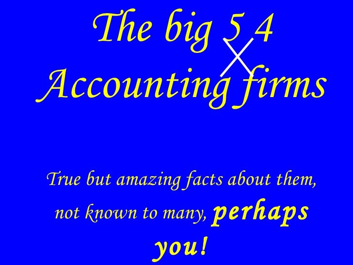 The big 5 4 Accounting firms True but amazing facts  about them, not known to many,  perhaps you!