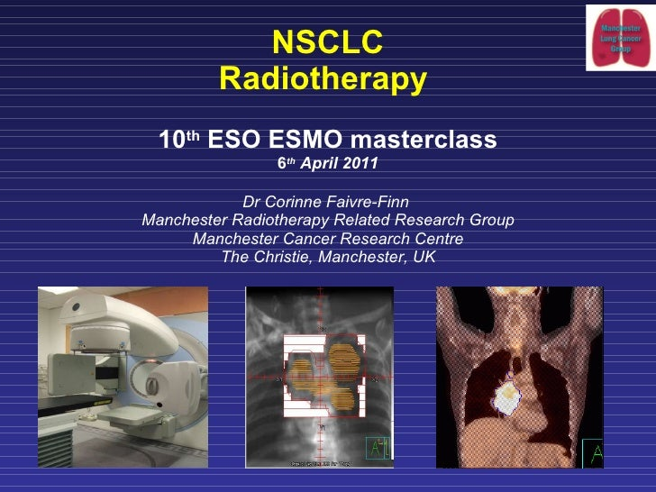 NSCLC R adiotherapy   10 th  ESO ESMO masterclass 6 th  April 2011 Dr Corinne Faivre-Finn  Manchester Radiotherapy Related...