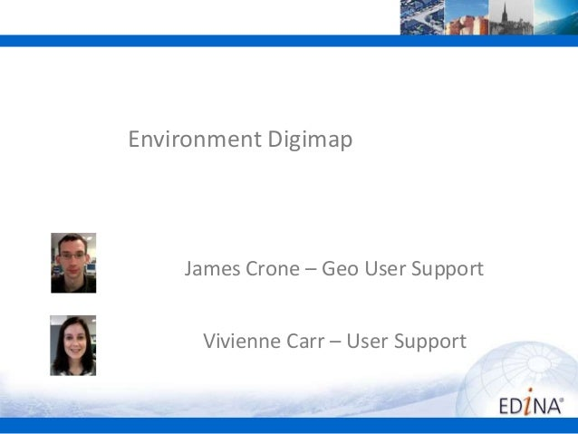 Environment Digimap  James Crone – Geo User Support Vivienne Carr – User Support