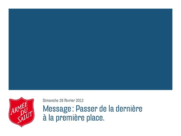 Dimanche 26 février 2012Message: Passer de la dernièreà la première place.