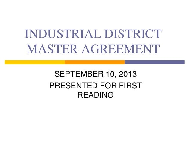 INDUSTRIAL DISTRICT MASTER AGREEMENT SEPTEMBER 10, 2013 PRESENTED FOR FIRST READING