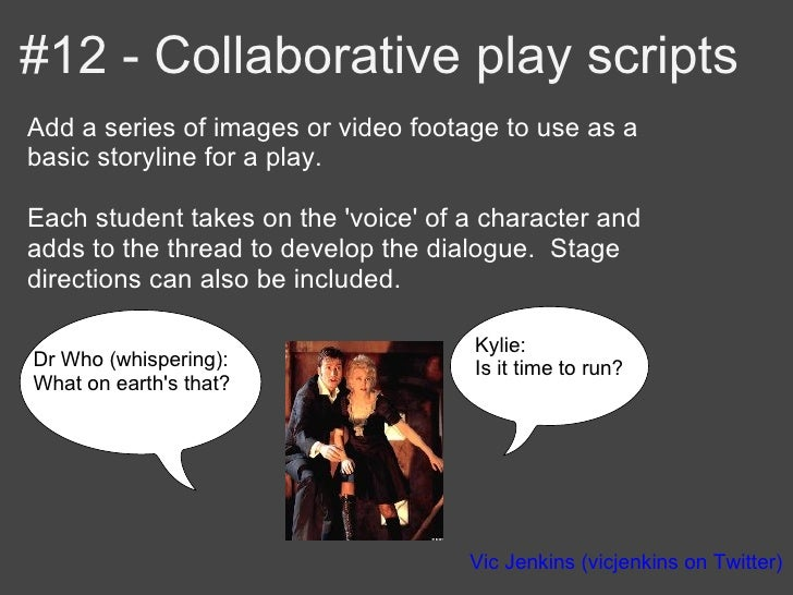 #12 - Collaborative play scriptsAdd a series of images or video footage to use as abasic storyline for a play.Each student...