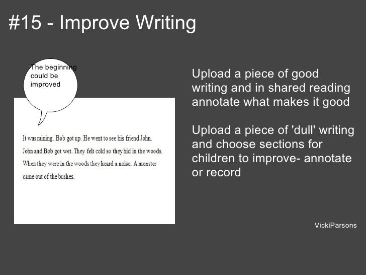 #15 - Improve Writing  The beginning  could be          Upload a piece of good  improved                    writing and in...