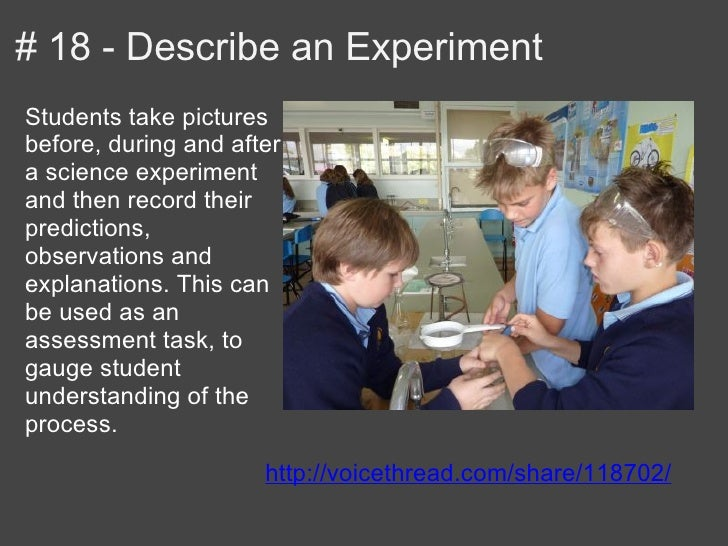 # 18 - Describe an ExperimentStudents take picturesbefore, during and aftera science experimentand then record theirpredic...
