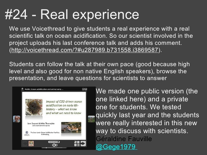 #24 - Real experienceWe use Voicethread to give students a real experience with a realscientific talk on ocean acidificati...