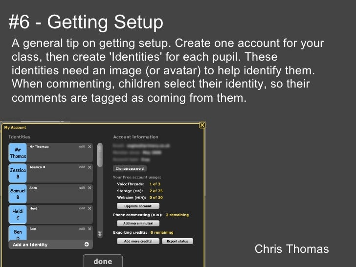 #6 - Getting SetupA general tip on getting setup. Create one account for yourclass, then create Identities for each pupil....