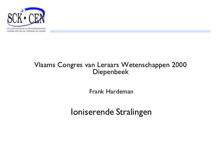 Vlaams Congres van Leraars Wetenschappen 2000 Diepenbeek Frank Hardeman Ioniserende   Stralingen