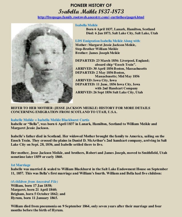 PIONEER HISTORY OF Isabella Meikle 1837-1873 http://freepages.family.rootsweb.ancestry.com/~curtistheo/page6.html Isabella...