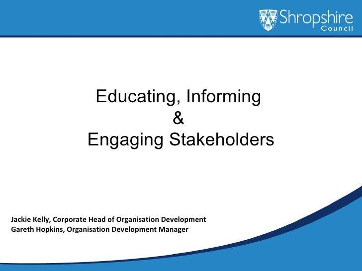 Educating, Informing                               &                     Engaging StakeholdersJackie Kelly, Corporate Head...