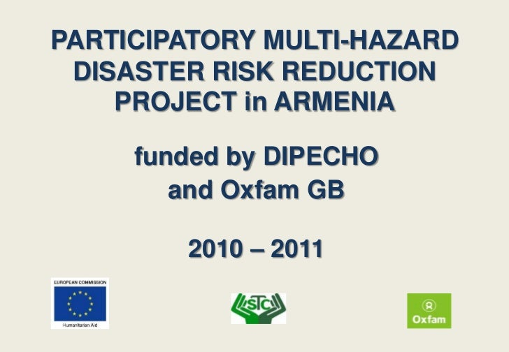 PARTICIPATORY MULTI-HAZARD DISASTER RISK REDUCTION    PROJECT in ARMENIA     funded by DIPECHO        and Oxfam GB        ...
