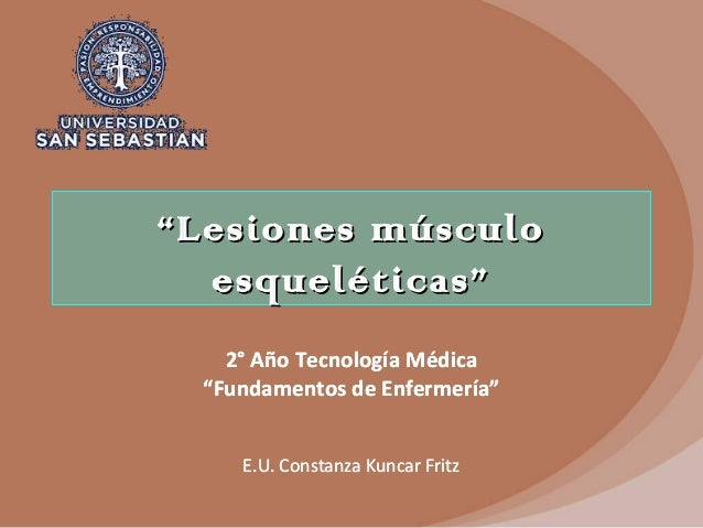 """""""""""Lesiones músculoLesiones músculo esqueléticas""""esqueléticas"""" 2° Año Tecnología Médica """"Fundamentos de Enfermería"""" E.U. Co..."""