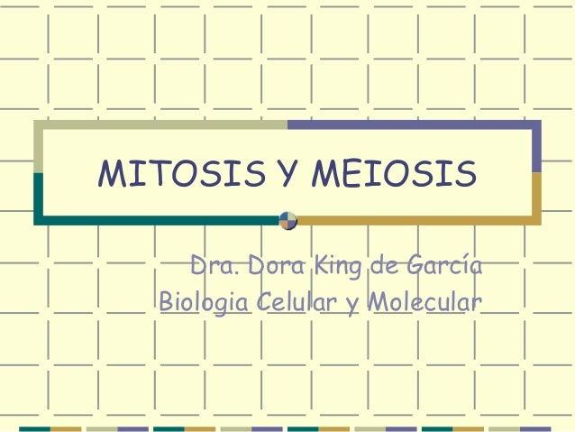 MITOSIS Y MEIOSIS Dra. Dora King de García Biologia Celular y Molecular