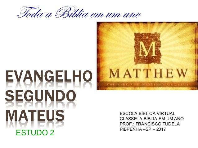 Toda a Bíblia em um ano ESCOLA BÍBLICA VIRTUAL CLASSE: A BÍBLIA EM UM ANO PROF.: FRANCISCO TUDELA PIBPENHA –SP – 2017 ESTU...