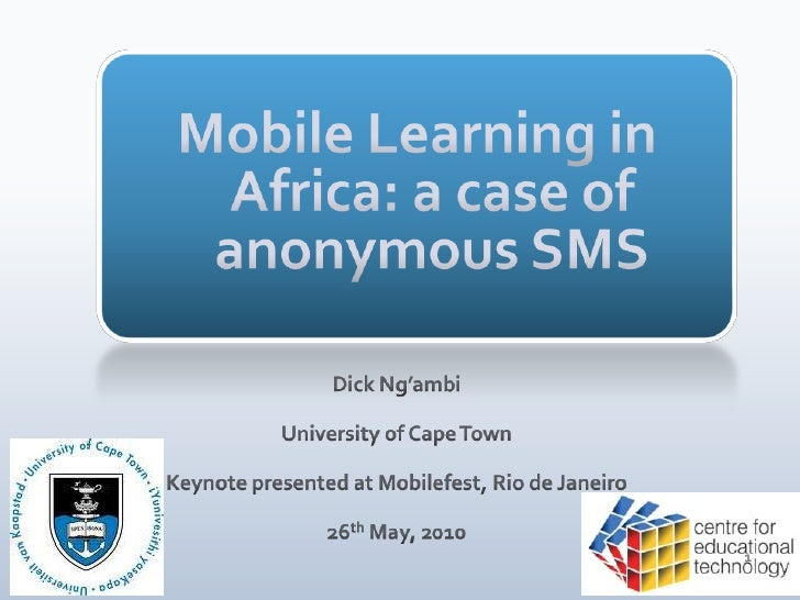Mobile Learning in Africa: a case of anonymous SMS <br />Dick Ng'ambi<br />University of Cape Town<br />Keynote presented ...